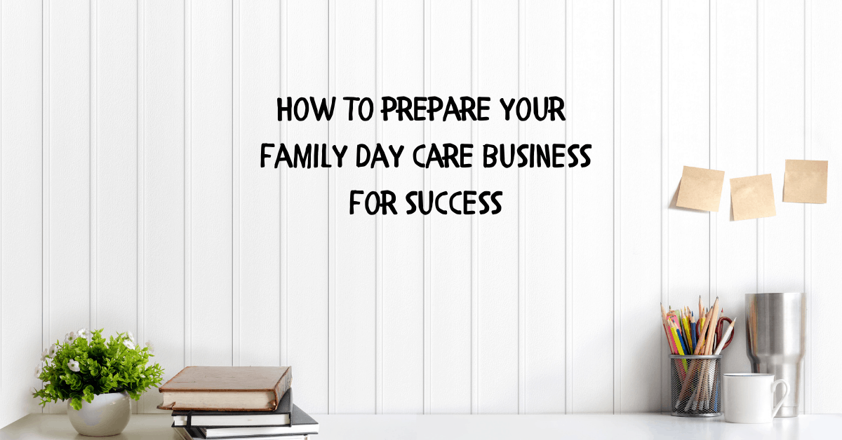How to prepare your family day care business for success
